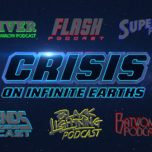 "Supergirl Radio Season 6 – Episode 9: ""Crisis on Infinite Earths"" (Part 1, 2, 3) – Podcast Crossover"