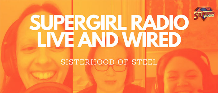 Supergirl Radio Season 5.5 – Sisterhood of Steel