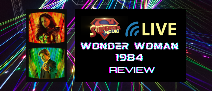 Supergirl Radio Season 5.5 – Wonder Woman 1984 Review