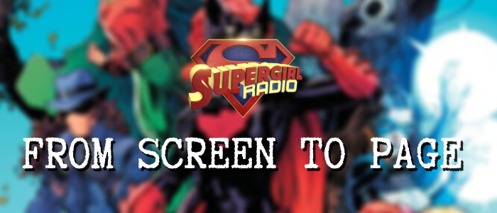 Supergirl Radio Season 5.5 – From Screen to Page