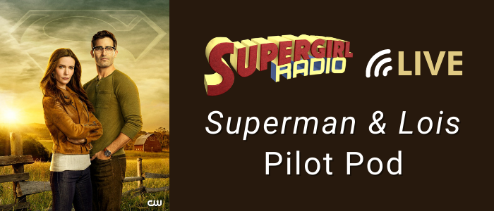 Supergirl Radio Season 5.5 – Superman & Lois Pilot Pod