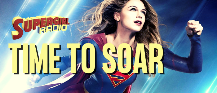 Supergirl Radio Season 5.5 – Time to Soar