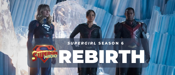 Supergirl Radio Season 6 – Episode 1: Rebirth